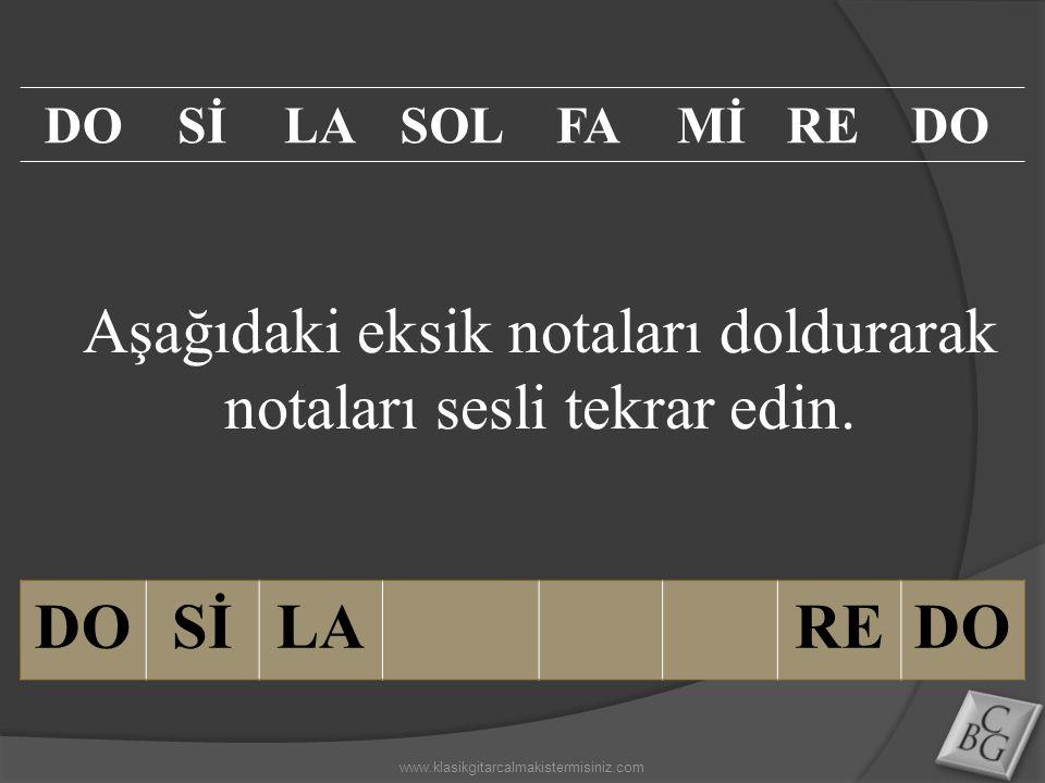 Aşağıdaki eksik notaları doldurarak notaları sesli tekrar edin. DOSİLAREDO SİLASOLFAMİREDO www.klasikgitarcalmakistermisiniz.com