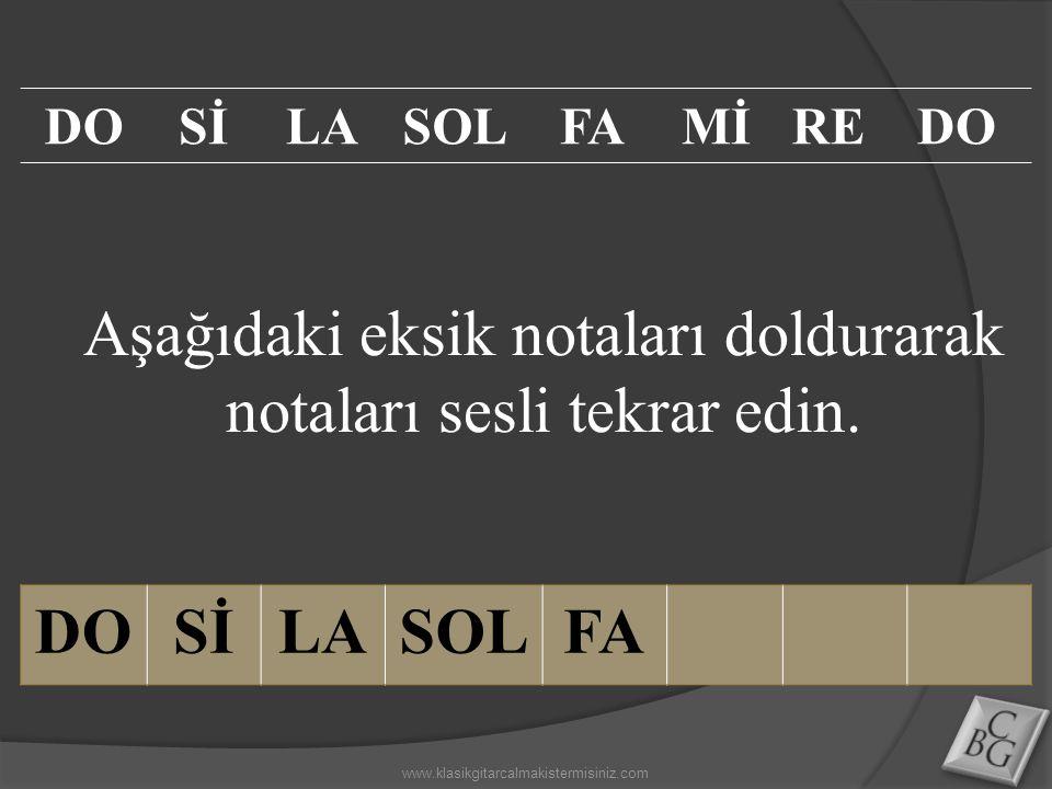 Aşağıdaki eksik notaları doldurarak notaları sesli tekrar edin. DOSİLASOLFA DOSİLASOLFAMİREDO www.klasikgitarcalmakistermisiniz.com