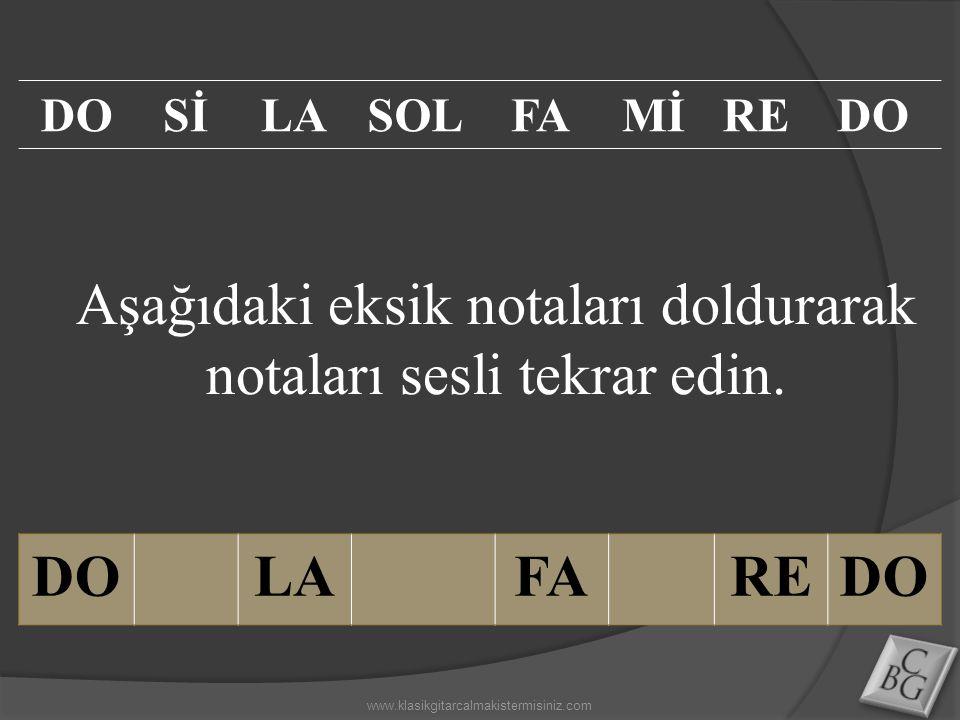 Aşağıdaki eksik notaları doldurarak notaları sesli tekrar edin. DOLAFAREDO SİLASOLFAMİREDO www.klasikgitarcalmakistermisiniz.com