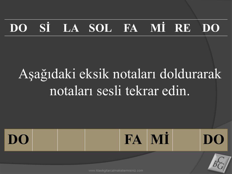 Aşağıdaki eksik notaları doldurarak notaları sesli tekrar edin. DOFAMİDO SİLASOLFAMİREDO www.klasikgitarcalmakistermisiniz.com