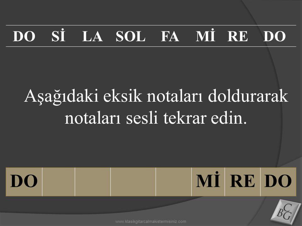 Aşağıdaki eksik notaları doldurarak notaları sesli tekrar edin. DOMİREDO SİLASOLFAMİREDO www.klasikgitarcalmakistermisiniz.com