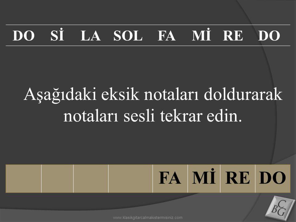 Aşağıdaki eksik notaları doldurarak notaları sesli tekrar edin. FAMİREDO SİLASOLFAMİREDO www.klasikgitarcalmakistermisiniz.com