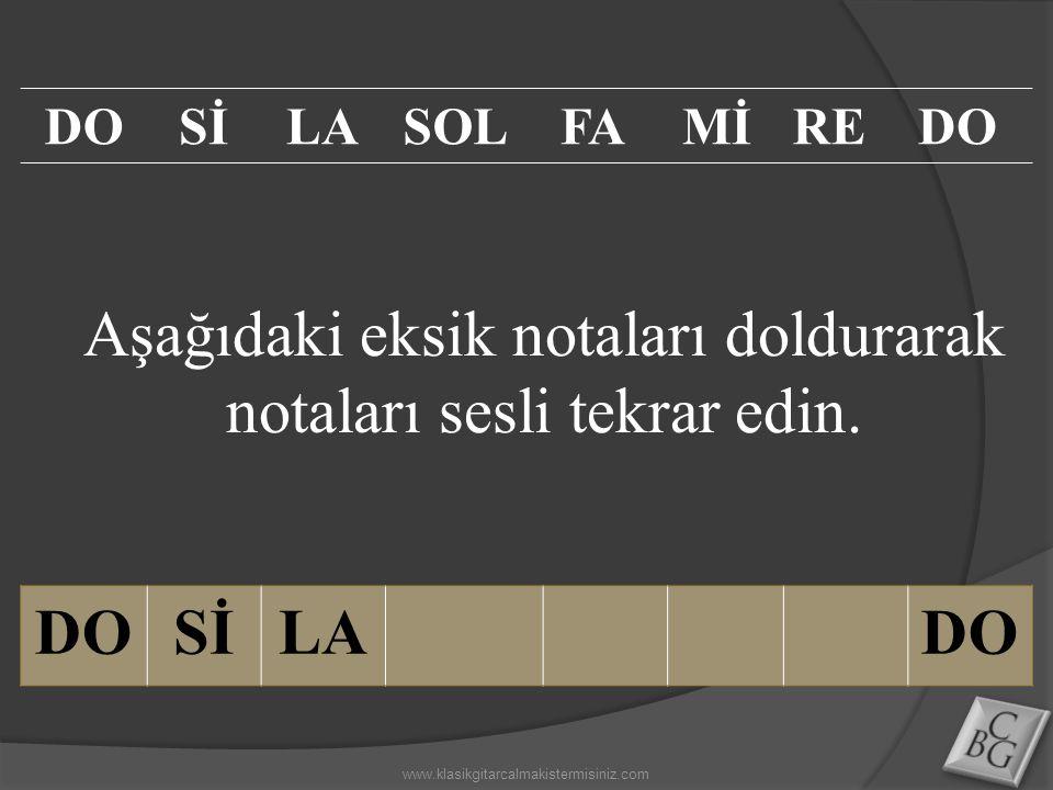 Aşağıdaki eksik notaları doldurarak notaları sesli tekrar edin. DOSİLADO SİLASOLFAMİREDO www.klasikgitarcalmakistermisiniz.com