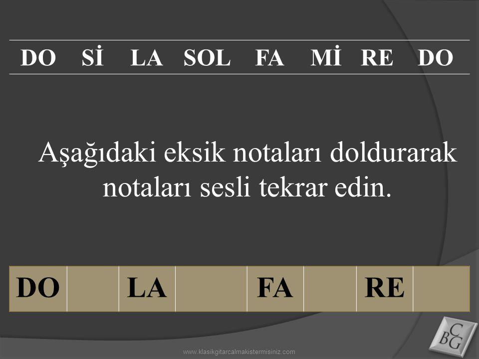 Aşağıdaki eksik notaları doldurarak notaları sesli tekrar edin. DOLAFARE DOSİLASOLFAMİREDO www.klasikgitarcalmakistermisiniz.com
