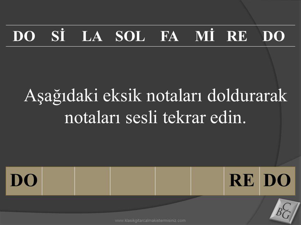Aşağıdaki eksik notaları doldurarak notaları sesli tekrar edin. DOREDO SİLASOLFAMİREDO www.klasikgitarcalmakistermisiniz.com