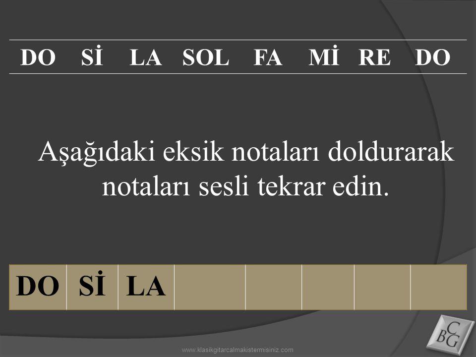 Aşağıdaki eksik notaları doldurarak notaları sesli tekrar edin. DOSİLA DOSİLASOLFAMİREDO www.klasikgitarcalmakistermisiniz.com