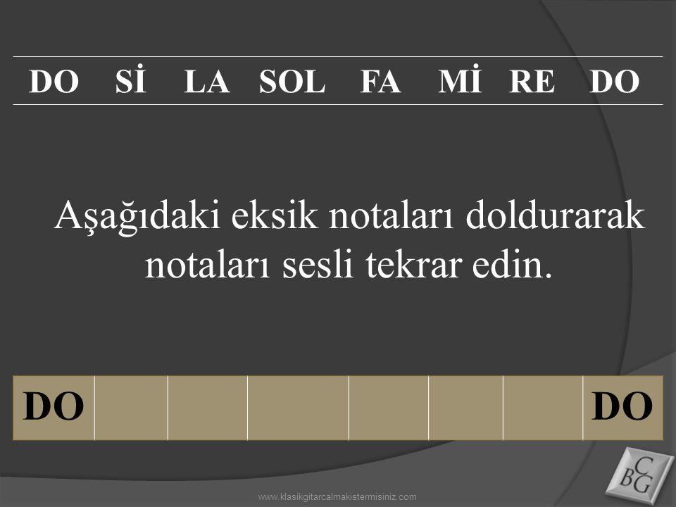 Aşağıdaki eksik notaları doldurarak notaları sesli tekrar edin. DO SİLASOLFAMİREDO www.klasikgitarcalmakistermisiniz.com