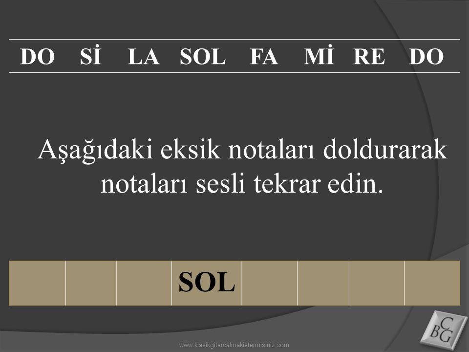 Aşağıdaki eksik notaları doldurarak notaları sesli tekrar edin. SOL DOSİLASOLFAMİREDO www.klasikgitarcalmakistermisiniz.com