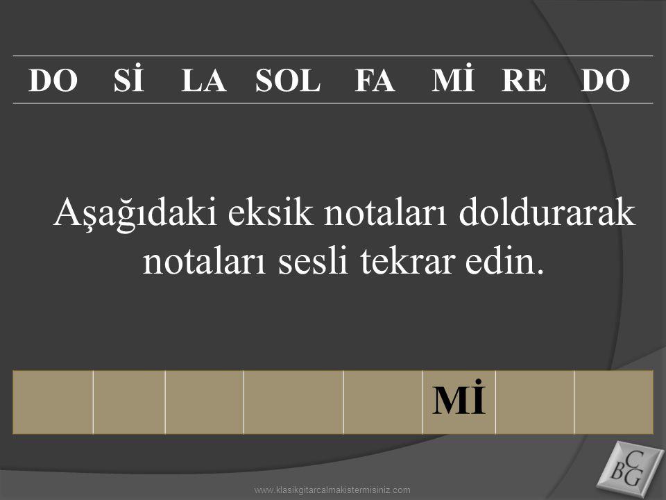 Aşağıdaki eksik notaları doldurarak notaları sesli tekrar edin. Mİ DOSİLASOLFAMİREDO www.klasikgitarcalmakistermisiniz.com