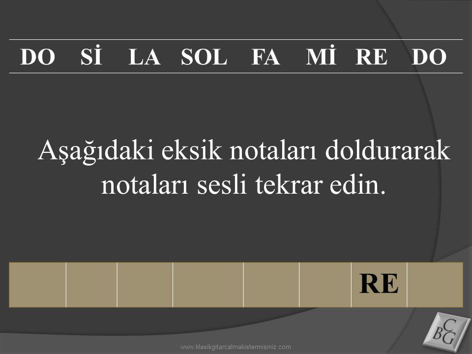 Aşağıdaki eksik notaları doldurarak notaları sesli tekrar edin. RE DOSİLASOLFAMİREDO www.klasikgitarcalmakistermisiniz.com