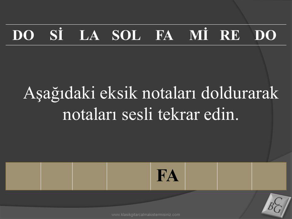 Aşağıdaki eksik notaları doldurarak notaları sesli tekrar edin. FA DOSİLASOLFAMİREDO www.klasikgitarcalmakistermisiniz.com