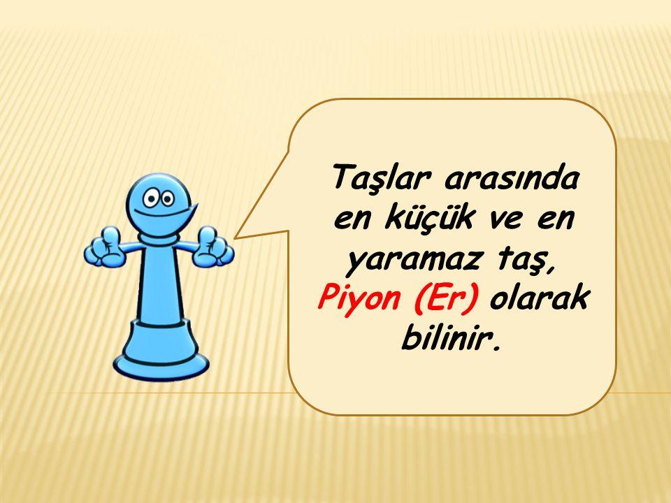 Taşlar arasında en küçük ve en yaramaz taş, Piyon (Er) olarak bilinir.
