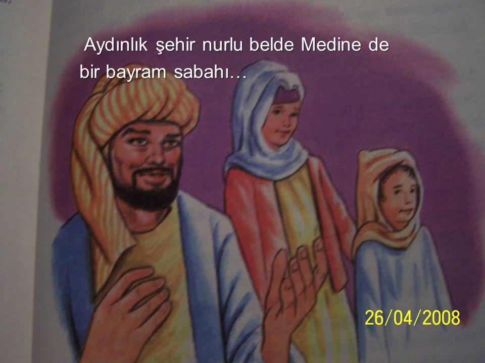 Aydınlık şehir nurlu belde Medine de Aydınlık şehir nurlu belde Medine de bir bayram sabahı…