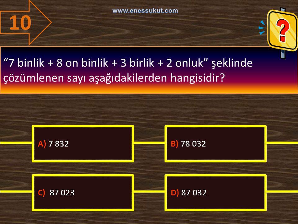 """10 """"7 binlik + 8 on binlik + 3 birlik + 2 onluk"""" şeklinde çözümlenen sayı aşağıdakilerden hangisidir? A) 7 832B) 78 032 C) 87 023D) 87 032"""