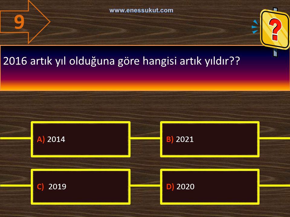 9 2016 artık yıl olduğuna göre hangisi artık yıldır?? A) 2014B) 2021 C) 2019D) 2020