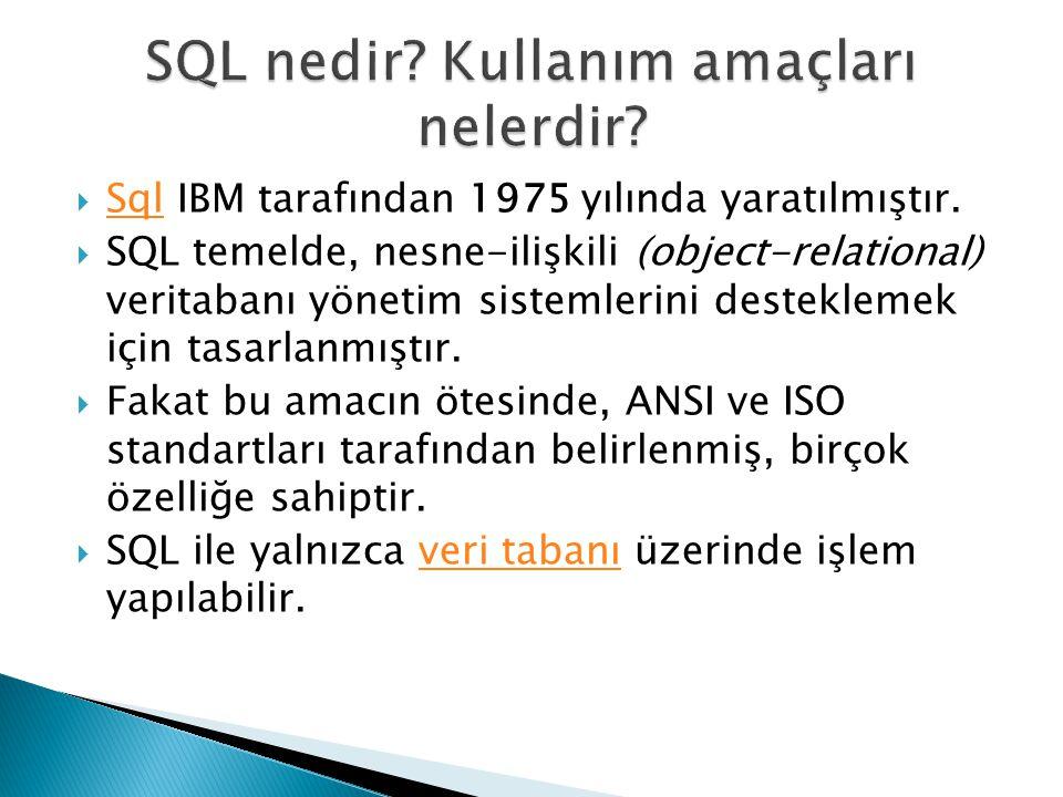  Sql IBM tarafından 1975 yılında yaratılmıştır. Sql  SQL temelde, nesne-ilişkili (object-relational) veritabanı yönetim sistemlerini desteklemek içi