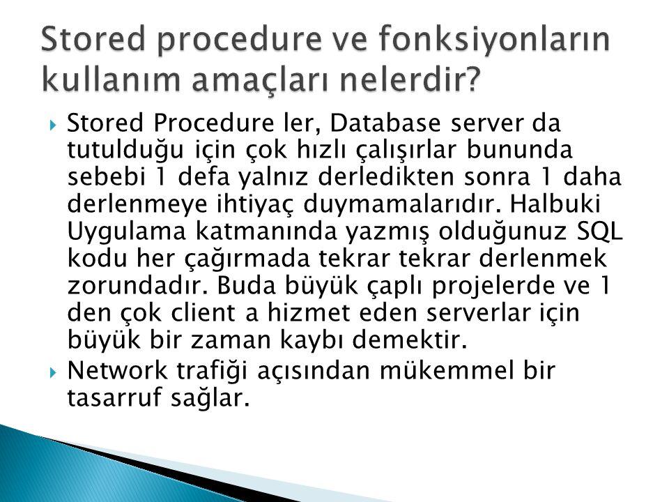  Stored Procedure ler, Database server da tutulduğu için çok hızlı çalışırlar bununda sebebi 1 defa yalnız derledikten sonra 1 daha derlenmeye ihtiya