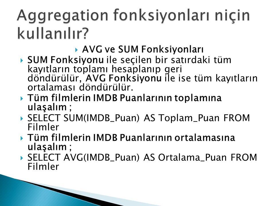  AVG ve SUM Fonksiyonları  SUM Fonksiyonu ile seçilen bir satırdaki tüm kayıtların toplamı hesaplanıp geri döndürülür, AVG Fonksiyonu ile ise tüm ka