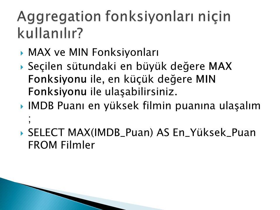  MAX ve MIN Fonksiyonları  Seçilen sütundaki en büyük değere MAX Fonksiyonu ile, en küçük değere MIN Fonksiyonu ile ulaşabilirsiniz.  IMDB Puanı en