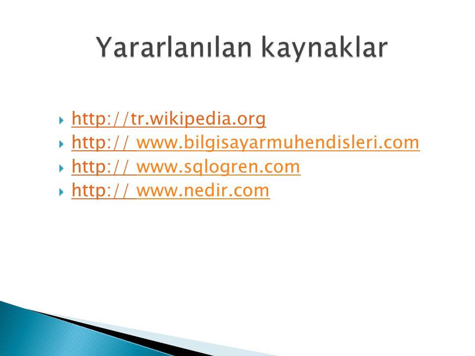  http://tr.wikipedia.org  http:// www.bilgisayarmuhendisleri.comwww.bilgisayarmuhendisleri.com  http:// www.sqlogren.comwww.sqlogren.com  http://