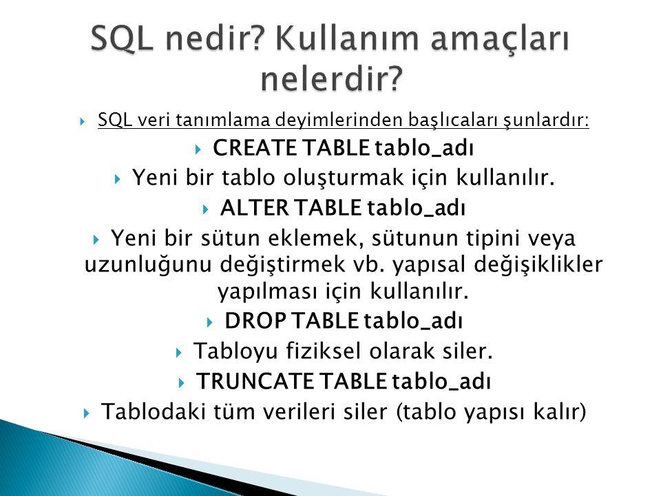  SQL veri tanımlama deyimlerinden başlıcaları şunlardır:  CREATE TABLE tablo_adı  Yeni bir tablo oluşturmak için kullanılır.  ALTER TABLE tablo_ad