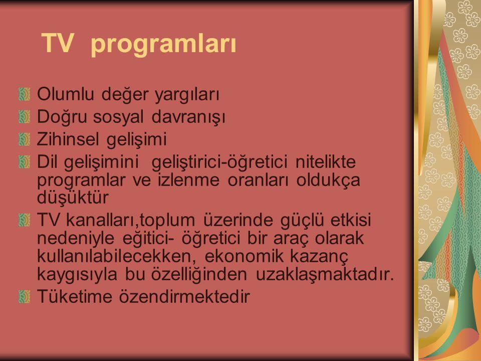 TV programları Olumlu değer yargıları Doğru sosyal davranışı Zihinsel gelişimi Dil gelişimini geliştirici-öğretici nitelikte programlar ve izlenme ora