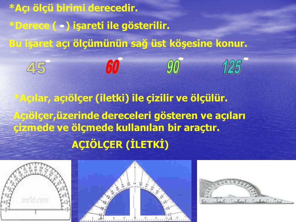 *Açı ölçü birimi derecedir. *Derece ( ) işareti ile gösterilir. Bu işaret açı ölçümünün sağ üst köşesine konur. *Açılar, açıölçer (iletki) ile çizilir