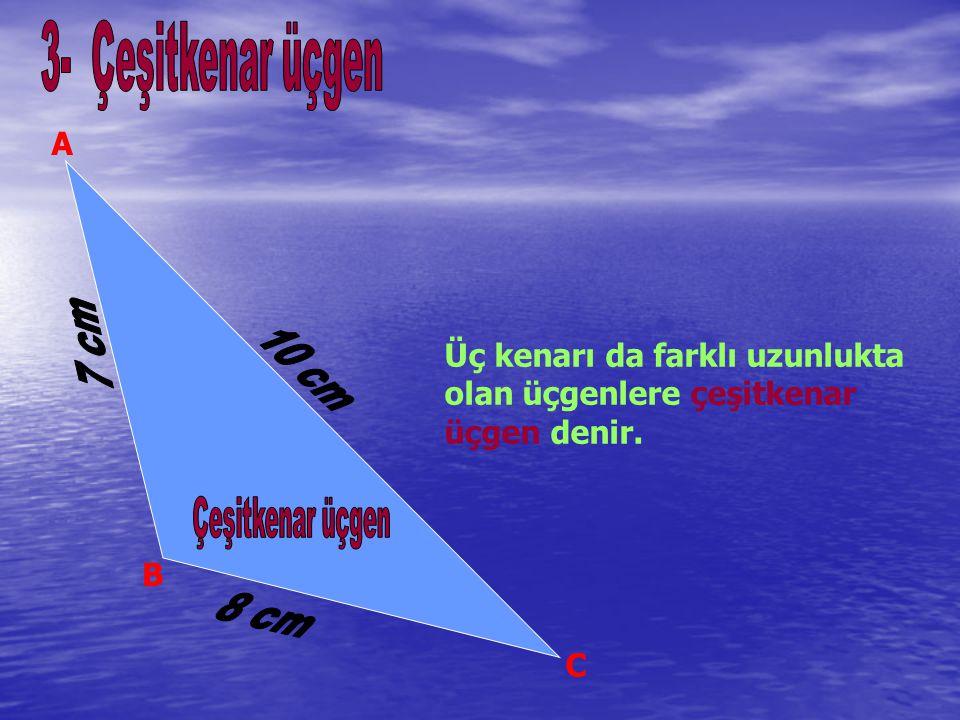 A B C Üç kenarı da farklı uzunlukta olan üçgenlere çeşitkenar üçgen denir.
