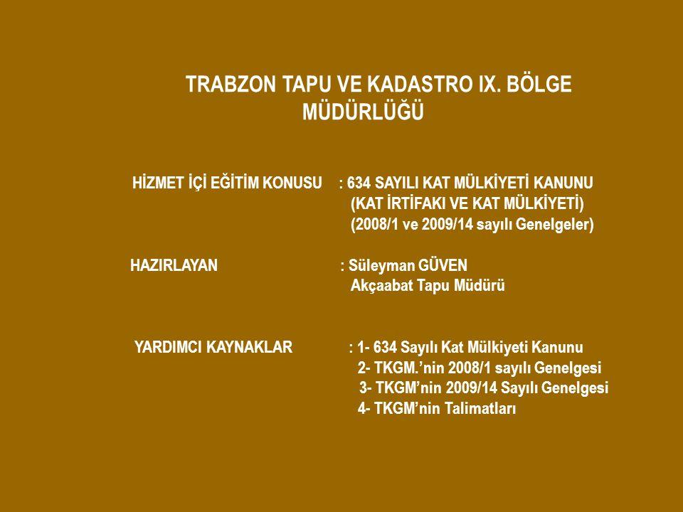 TRABZON TAPU VE KADASTRO IX. BÖLGE MÜDÜRLÜĞÜ HİZMET İÇİ EĞİTİM KONUSU : 634 SAYILI KAT MÜLKİYETİ KANUNU (KAT İRTİFAKI VE KAT MÜLKİYETİ) (2008/1 ve 200