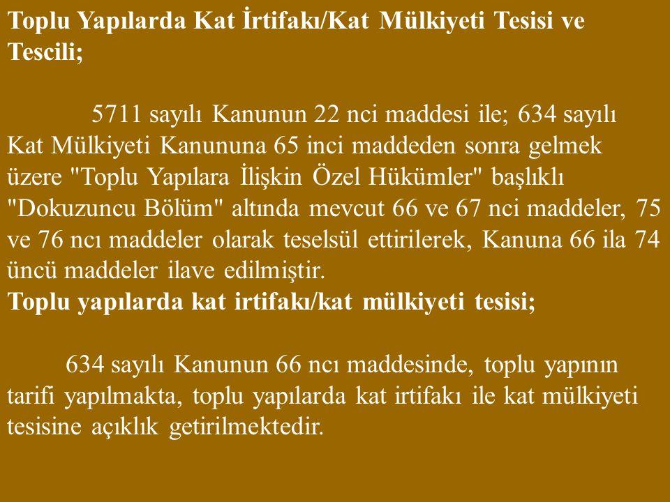 Toplu Yapılarda Kat İrtifakı/Kat Mülkiyeti Tesisi ve Tescili; 5711 sayılı Kanunun 22 nci maddesi ile; 634 sayılı Kat Mülkiyeti Kanununa 65 inci madded