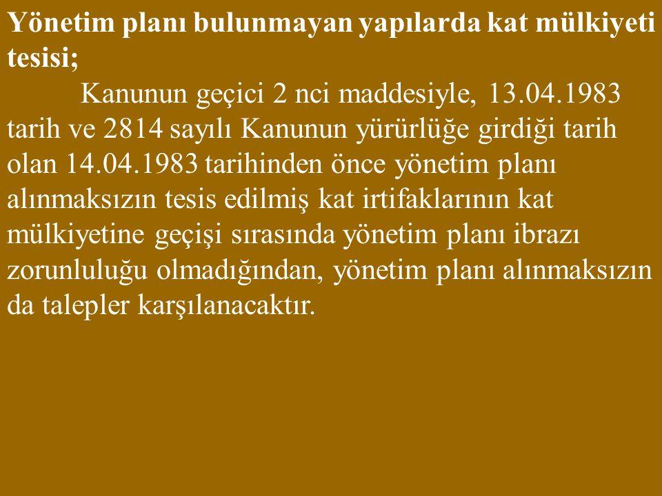Yönetim planı bulunmayan yapılarda kat mülkiyeti tesisi; Kanunun geçici 2 nci maddesiyle, 13.04.1983 tarih ve 2814 sayılı Kanunun yürürlüğe girdiği ta