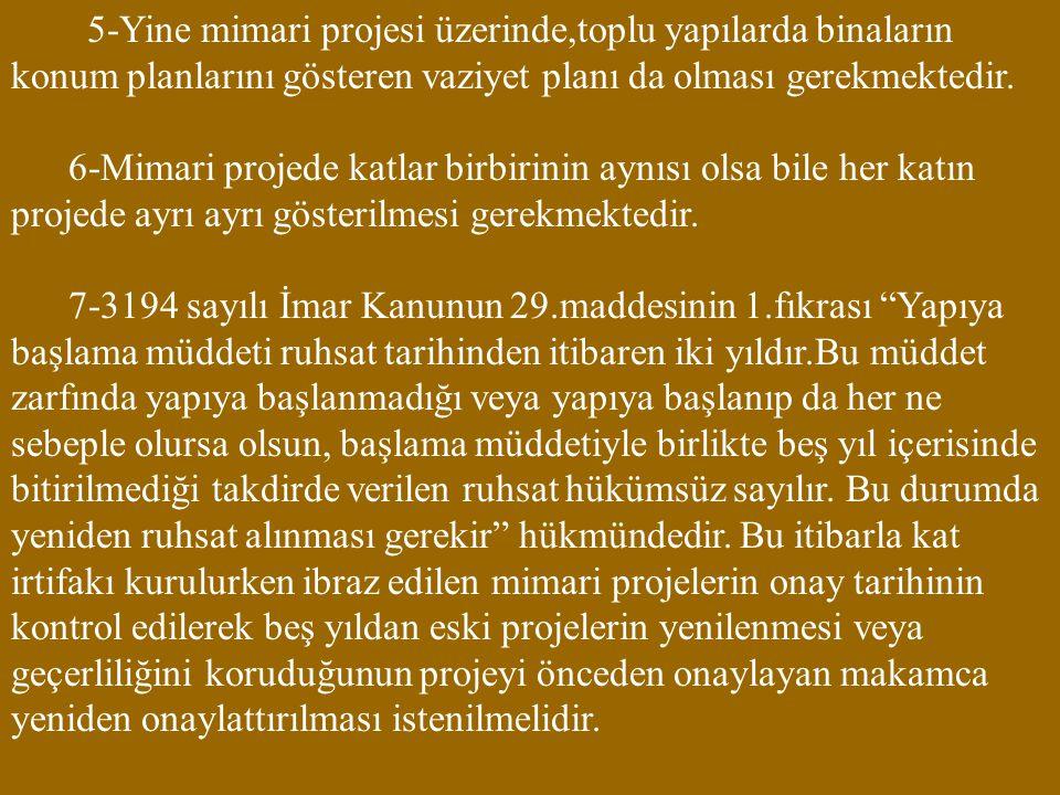 8-Yatay kat mülkiyetinde tip projelerde,bir tek binaya ait projenin ibrazı yeterli olup ayrıca diğer bağımsız bölümlere ait projelerin alınmasına gerek yoktur.