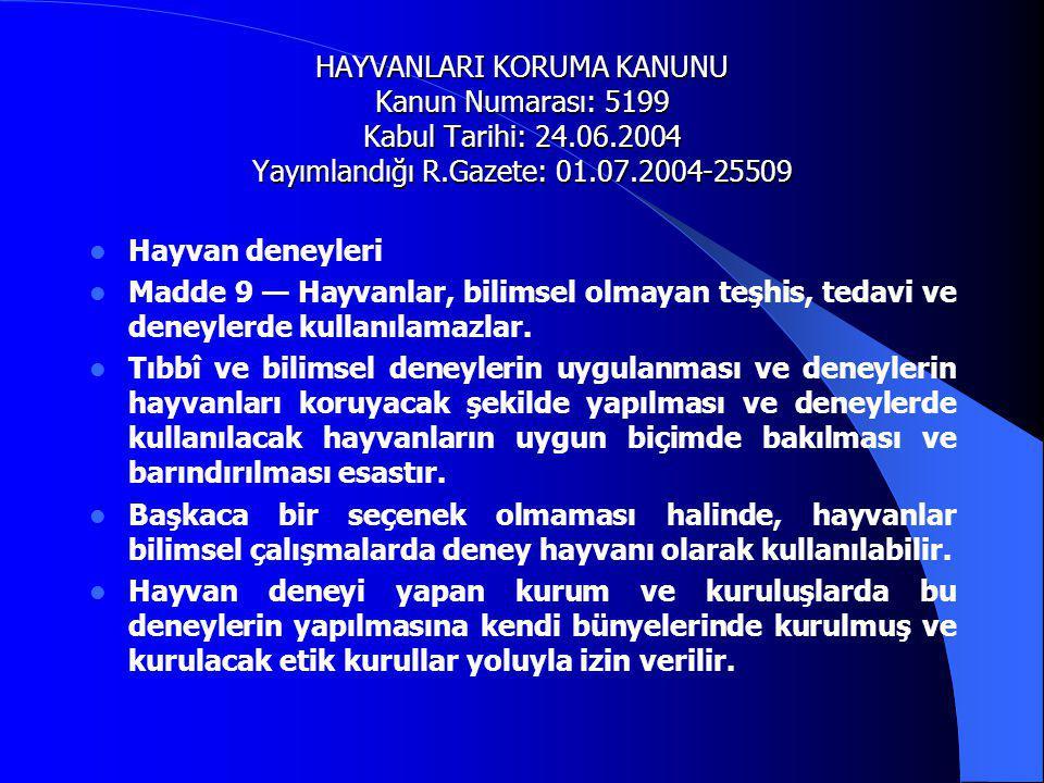 HAYVANLARI KORUMA KANUNU Kanun Numarası: 5199 Kabul Tarihi: 24.06.2004 Yayımlandığı R.Gazete: 01.07.2004-25509  Hayvan deneyleri  Madde 9 — Hayvanla