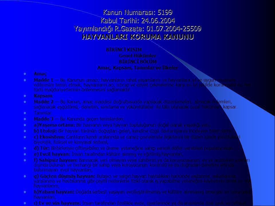 Kanun Numarası: 5199 Kabul Tarihi: 24.06.2004 Yayımlandığı R.Gazete: 01.07.2004-25509 HAYVANLARI KORUMA KANUNU BİRİNCİ KISIM Genel Hükümler BİRİNCİ BÖ