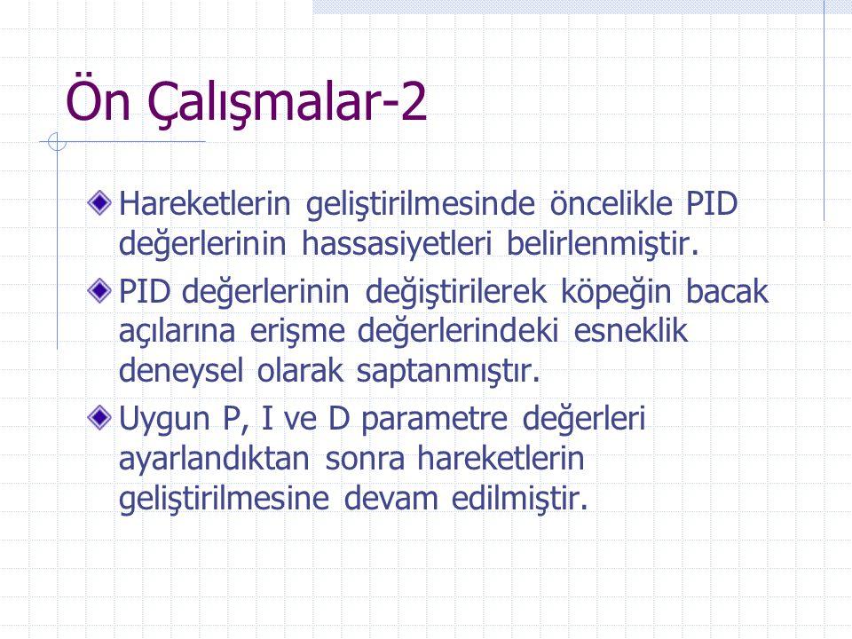 Ön Çalışmalar-2 Hareketlerin geliştirilmesinde öncelikle PID değerlerinin hassasiyetleri belirlenmiştir. PID değerlerinin değiştirilerek köpeğin bacak