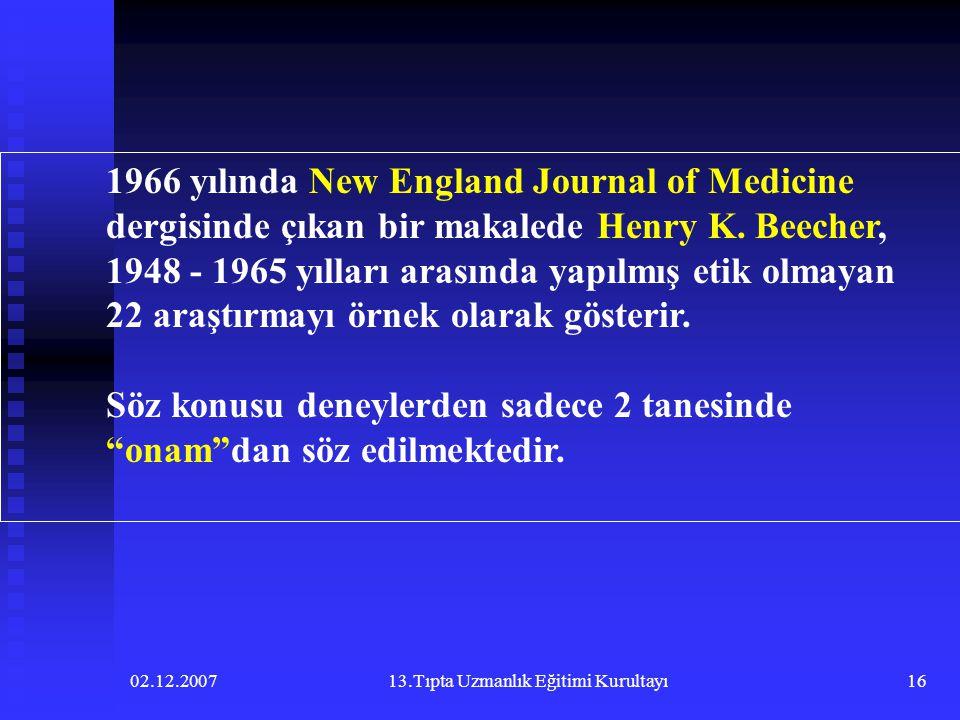 02.12.200713.Tıpta Uzmanlık Eğitimi Kurultayı16 1966 yılında New England Journal of Medicine dergisinde çıkan bir makalede Henry K. Beecher, 1948 - 19
