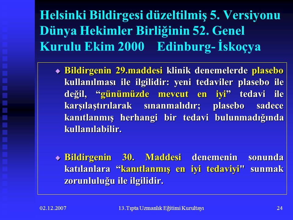 02.12.200713.Tıpta Uzmanlık Eğitimi Kurultayı24 Helsinki Bildirgesi düzeltilmiş 5. Versiyonu Dünya Hekimler Birliğinin 52. Genel Kurulu Ekim 2000 Edin