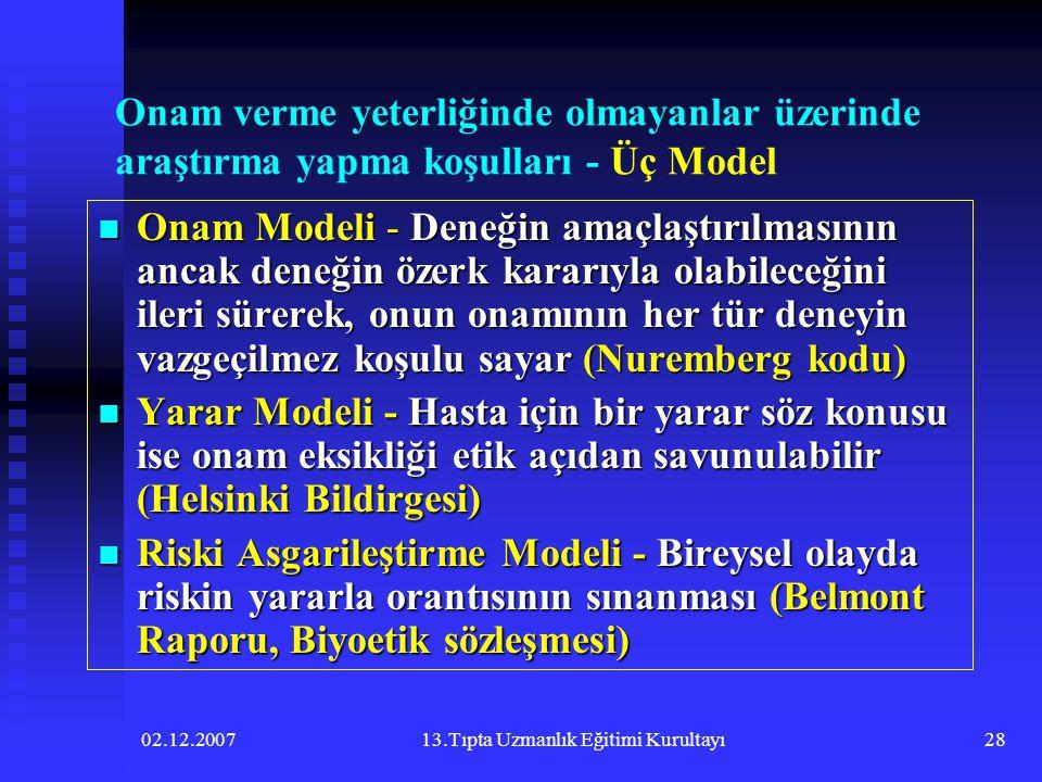 02.12.200713.Tıpta Uzmanlık Eğitimi Kurultayı28 Onam verme yeterliğinde olmayanlar üzerinde araştırma yapma koşulları - Üç Model  Onam Modeli - Deneğ