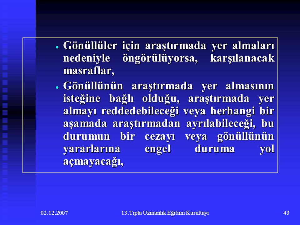 02.12.200713.Tıpta Uzmanlık Eğitimi Kurultayı43  Gönüllüler için araştırmada yer almaları nedeniyle öngörülüyorsa, karşılanacak masraflar,  Gönüllün