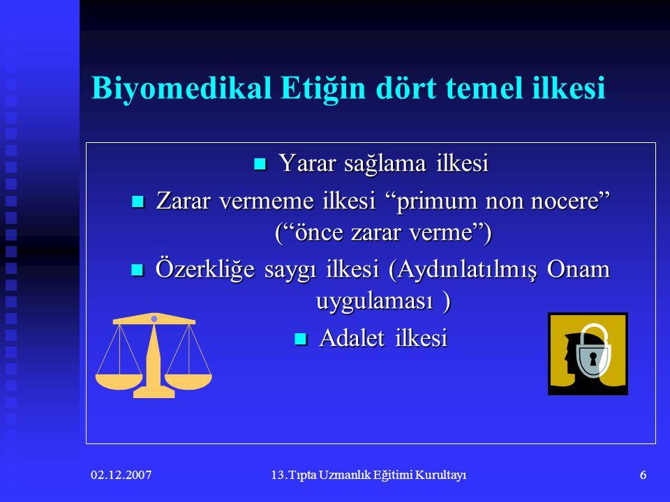 """02.12.200713.Tıpta Uzmanlık Eğitimi Kurultayı6 Biyomedikal Etiğin dört temel ilkesi  Yarar sağlama ilkesi  Zarar vermeme ilkesi """"primum non nocere"""""""
