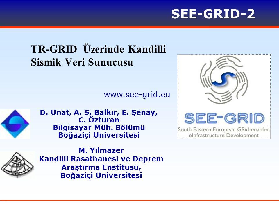 www.see-grid.eu SEE-GRID-2 TR-GRID Üzerinde Kandilli Sismik Veri Sunucusu M. Yılmazer Kandilli Rasathanesi ve Deprem Araştırma Enstitüsü, Boğaziçi Üni