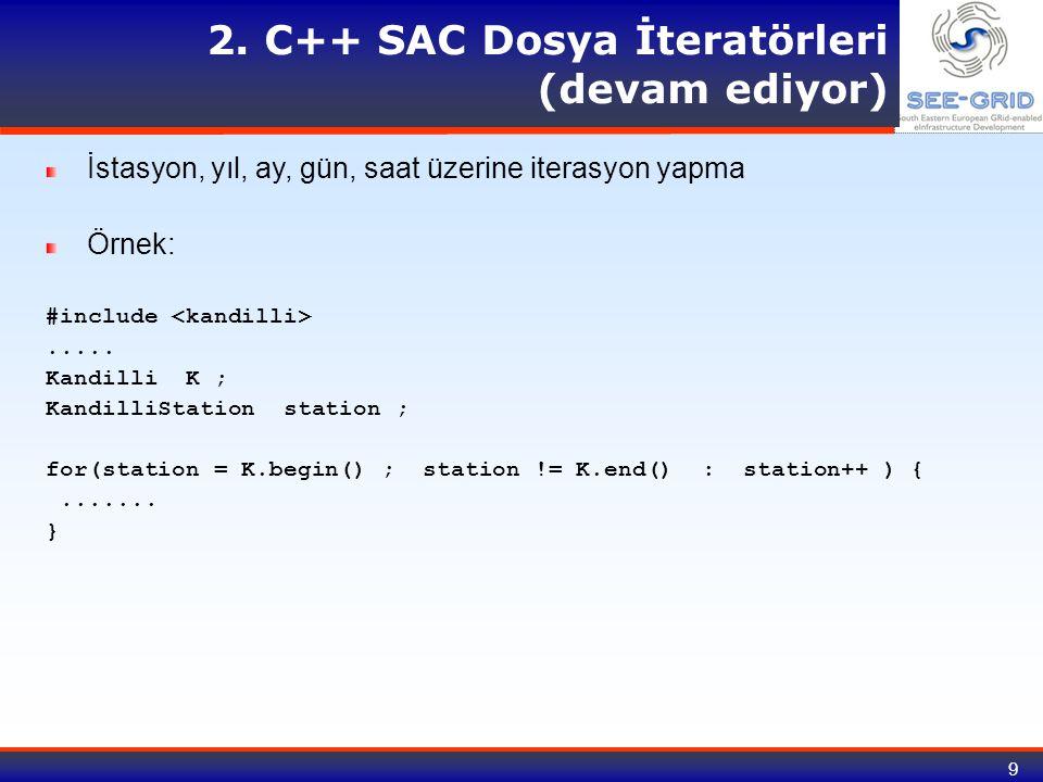 9 2. C++ SAC Dosya İteratörleri (devam ediyor) İstasyon, yıl, ay, gün, saat üzerine iterasyon yapma Örnek: #include..... Kandilli K ; KandilliStation