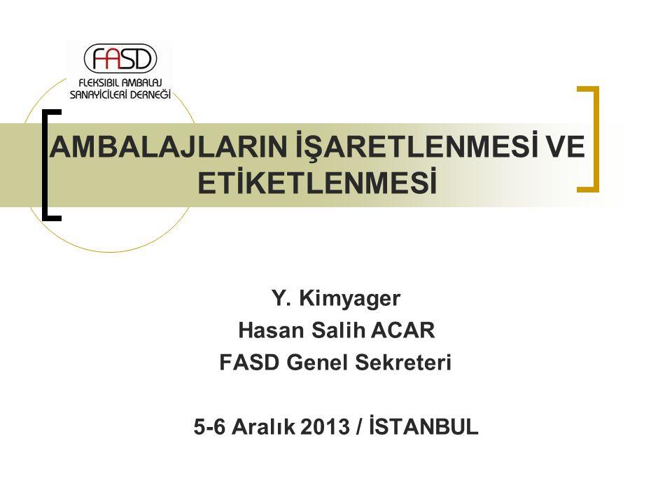 Y. Kimyager Hasan Salih ACAR FASD Genel Sekreteri 5-6 Aralık 2013 / İSTANBUL AMBALAJLARIN İŞARETLENMESİ VE ETİKETLENMESİ
