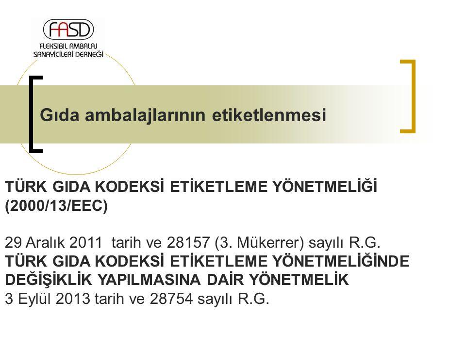 Gıda ambalajlarının etiketlenmesi TÜRK GIDA KODEKSİ ETİKETLEME YÖNETMELİĞİ (2000/13/EEC) 29 Aralık 2011 tarih ve 28157 (3. Mükerrer) sayılı R.G. TÜRK