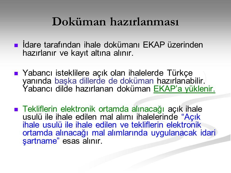 Doküman hazırlanması   İdare tarafından ihale dokümanı EKAP üzerinden hazırlanır ve kayıt altına alınır.