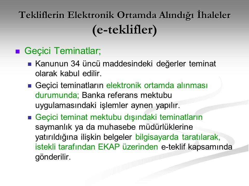 Tekliflerin Elektronik Ortamda Alındığı İhaleler (e-teklifler)   Geçici Teminatlar;   Kanunun 34 üncü maddesindeki değerler teminat olarak kabul edilir.