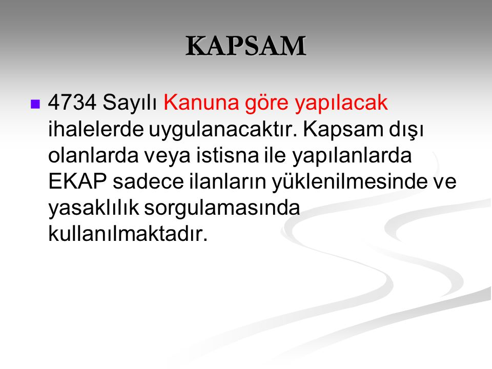 KAPSAM   4734 Sayılı Kanuna göre yapılacak ihalelerde uygulanacaktır.