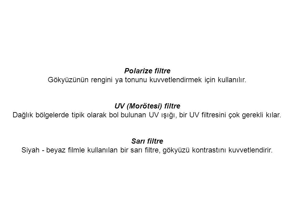 Polarize filtre Gökyüzünün rengini ya tonunu kuvvetlendirmek için kullanılır. UV (Morötesi) filtre Dağlık bölgelerde tipik olarak bol bulunan UV ışığı