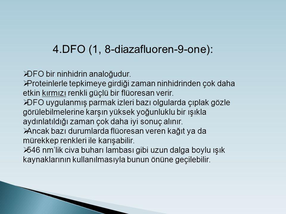 4.DFO (1, 8-diazafluoren-9-one):  DFO bir ninhidrin analoğudur.  Proteinlerle tepkimeye girdiği zaman ninhidrinden çok daha etkin kırmızı renkli güç