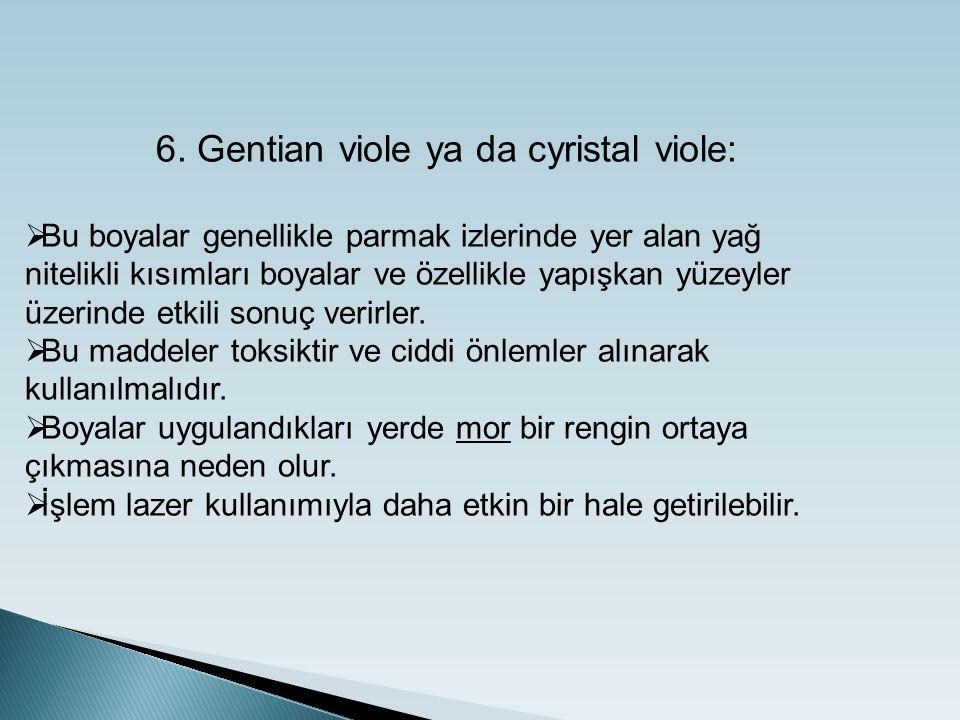 6. Gentian viole ya da cyristal viole:  Bu boyalar genellikle parmak izlerinde yer alan yağ nitelikli kısımları boyalar ve özellikle yapışkan yüzeyle